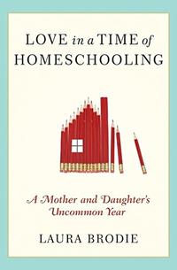 LOVE IN A TIME OF HOMESCHOOLING