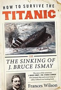HOW TO SURVIVE THE <i>TITANIC</i>