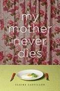 MY MOTHER NEVER DIES