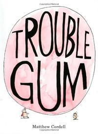 TROUBLE GUM