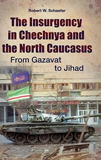 THE INSURGENCY IN CHECHNYA AND THE NORTH CAUCASUS