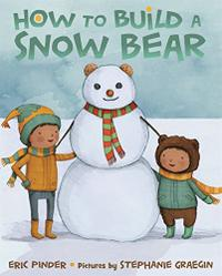 HOW TO BUILD A SNOW BEAR
