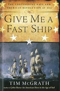 GIVE ME A FAST SHIP