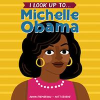 I LOOK UP TO…MICHELLE OBAMA