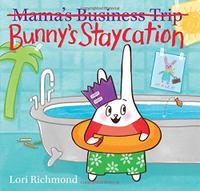 BUNNY'S STAYCATION (MAMA'S BUSINESS TRIP)