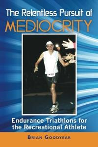 THE RELENTLESS PURSUIT OF MEDIOCRITY