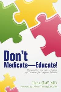 DON'T MEDICATE—EDUCATE!