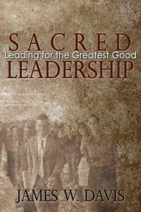 Sacred Leadership: Leading for the Greatest Good