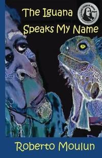 THE IGUANA SPEAKS MY NAME