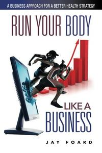 RUN YOUR BODY LIKE A BUSINESS
