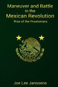 Maneuver and Battle in the Mexican Revolution