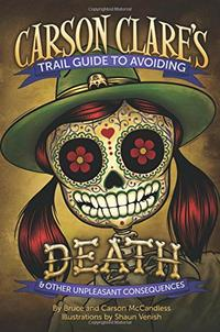 CARSON CLARE'S TRAIL GUIDE TO AVOIDING DEATH & OTHER UNPLEASANT CONSEQUENCES