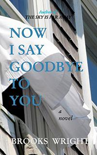 NOW I SAY GOODBYE TO YOU