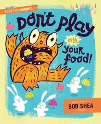DON'T PLAY WITH YOUR FOOD!