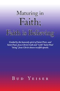 MATURING IN FAITH; FAITH IS BELIEVING