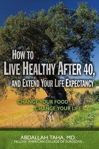 HOW TO LIVE HEALTHY AFTER 40, AND EXTEND YOUR LIFE EXPECTANCY