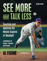 SEE MORE AND TALK LESS: TEACHING AND APPLYING THE MENTAL ASPECTS OF BASEBALL