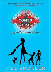 MOTHERHOOD COMES NATURALLY (AND OTHER VICIOUS LIES)