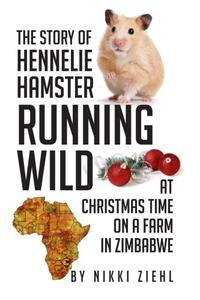 The Story of Hennelie Hamster RUNNING WILD At Christmas time on a farm in Zimbabwe