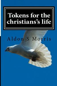 TOKENS FOR THE CHRISTIAN'S LIFE
