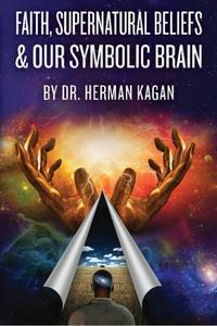 Faith, Supernatural Beliefs and Our Symbolic Brain