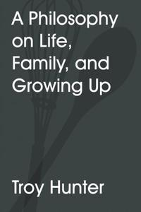 A Philosophy on Life, Family, and Growing Up