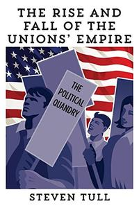 The Rise and Fall of the Unions' Empire: The Political Quandary