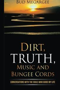 Dirt, TRUTH, Music and Bungee Cords