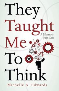 THEY TAUGHT ME TO THINK