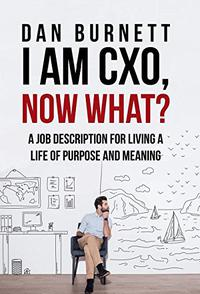 I AM CXO, NOW WHAT?