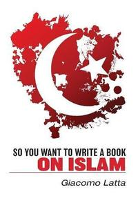 SO YOU WANT TO WRITE A BOOK ON ISLAM