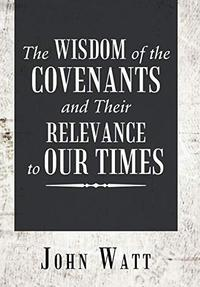 THE WISDOM OF THE COVENANTS AND THEIR RELEVANCE TO OUR TIMES