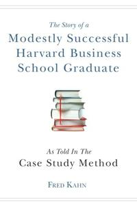 THE STORY OF A MODESTLY SUCCESSFUL HARVARD BUSINESS SCHOOL GRADUATE