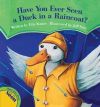 HAVE YOU EVER SEEN A DUCK IN A RAINCOAT?