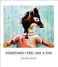 SOMETIMES I FEEL LIKE A FOX