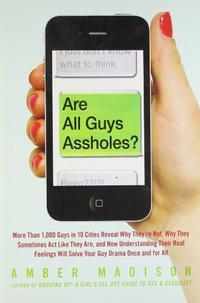 ARE ALL GUYS ASSHOLES?
