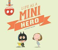 LIFE AS A MINI HERO