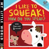 I LIKE TO SQUEAK! HOW DO YOU SPEAK?