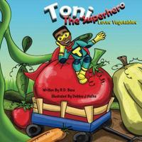 TONI THE SUPERHERO LOVES VEGETABLES