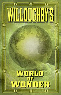 WILLOUGHBY'S WORLD OF WONDER