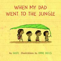 WHEN MY DAD WENT TO THE JUNGLE