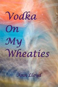 VODKA ON MY WHEATIES