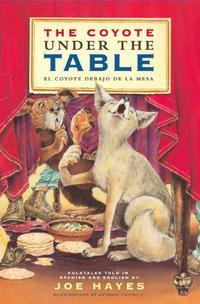 THE COYOTE UNDER THE TABLE / <i>EL COYOTE DEBAJO DE LA MESA</i>