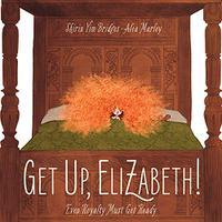 GET UP, ELIZABETH!