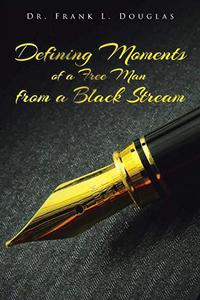 DEFINING MOMENTS OF A FREE MAN FROM A BLACK STREAM