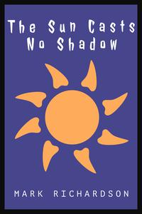 THE SUN CASTS NO SHADOW