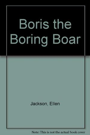 BORIS THE BORING BOAR