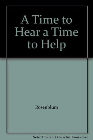 A TIME TO HEAR, A TIME TO HELP