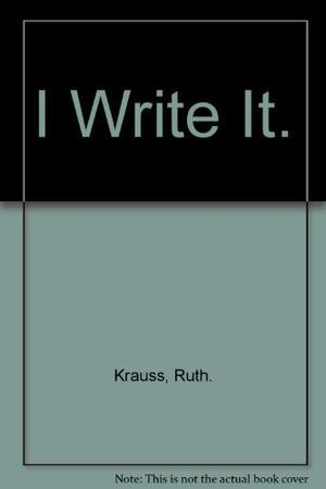 I WRITE IT