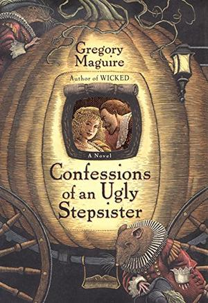 A critical review of confessions of an ugly stepsister a novel by gregory maguire